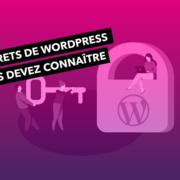 Les 10 secrets de WordPress que vous devez connaître